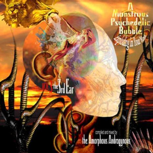 A Monstrous Psychedelic Bubble Exploding In Your Mind, Volume 3: The Third Ear