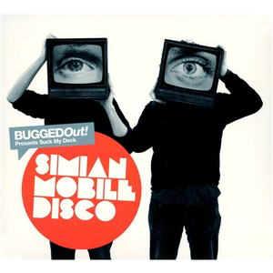 Bugged Out! Presents Suck My Deck: Simian Mobile Disco